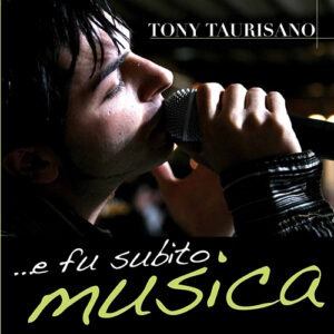 Tony Taurisano - e fu subito musica